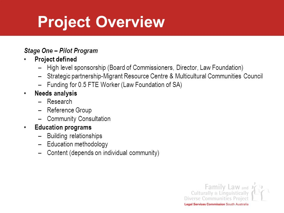 Project Overview Stage One – Pilot Program Project defined –High level sponsorship (Board of Commissioners, Director, Law Foundation) –Strategic partn