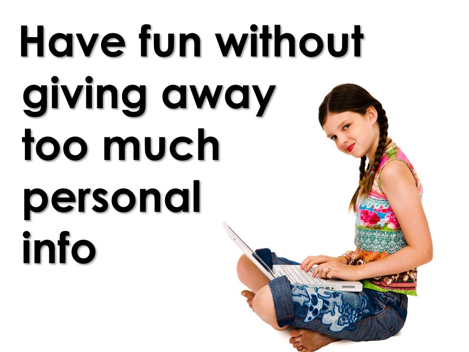 Have fun without giving away too much personal info