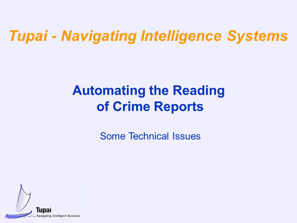 Automating the Reading of Crime Reports Some Technical Issues Tupai - Navigating Intelligence Systems