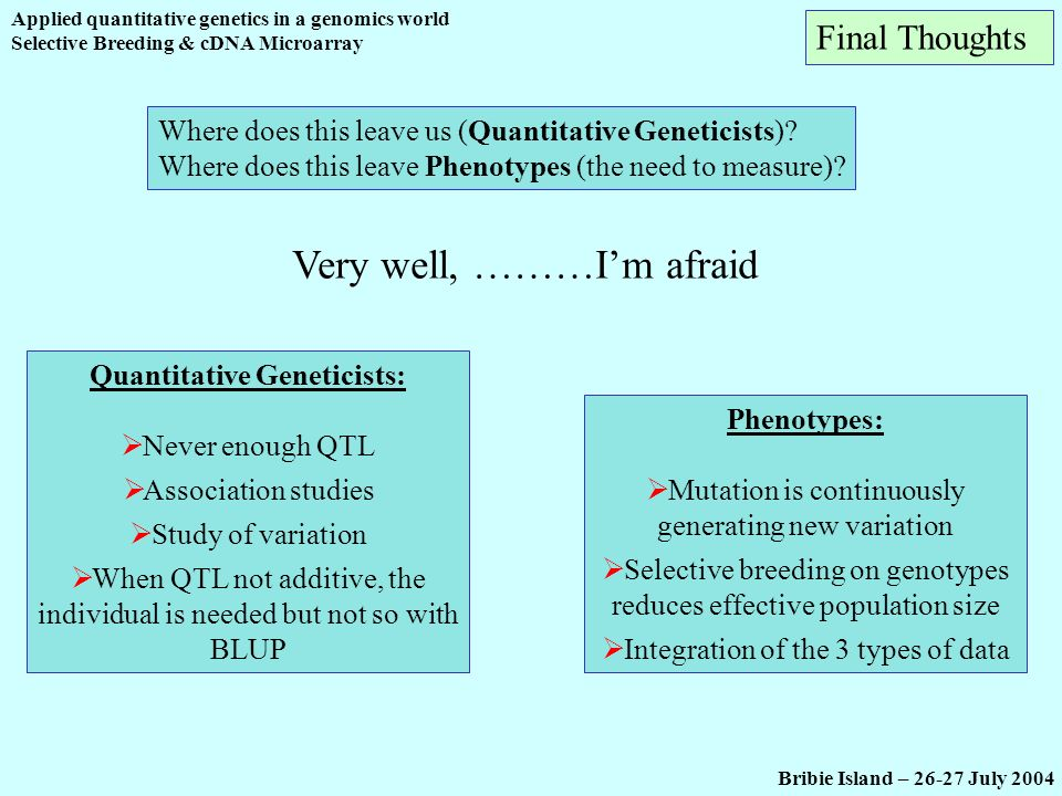 Applied quantitative genetics in a genomics world Selective Breeding & cDNA Microarray Where does this leave us (Quantitative Geneticists)? Where does