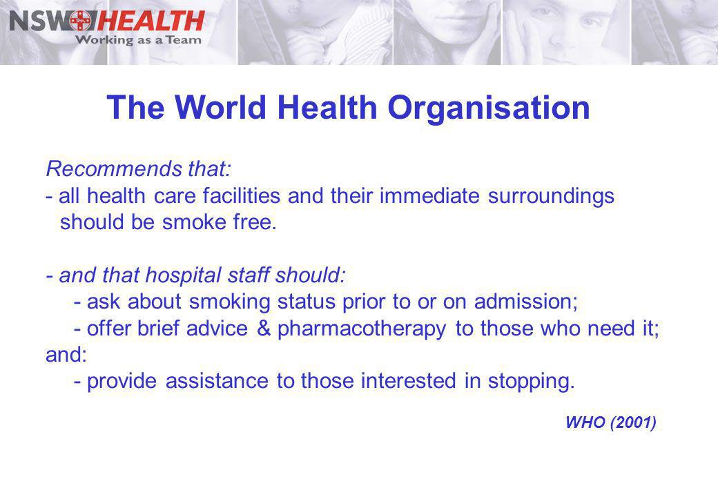 Recommends that: - all health care facilities and their immediate surroundings should be smoke free. - and that hospital staff should: - ask about smo