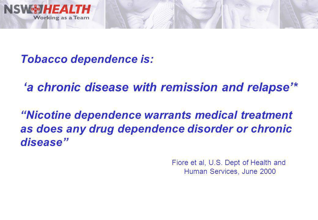 Tobacco dependence is: a chronic disease with remission and relapse* Nicotine dependence warrants medical treatment as does any drug dependence disord