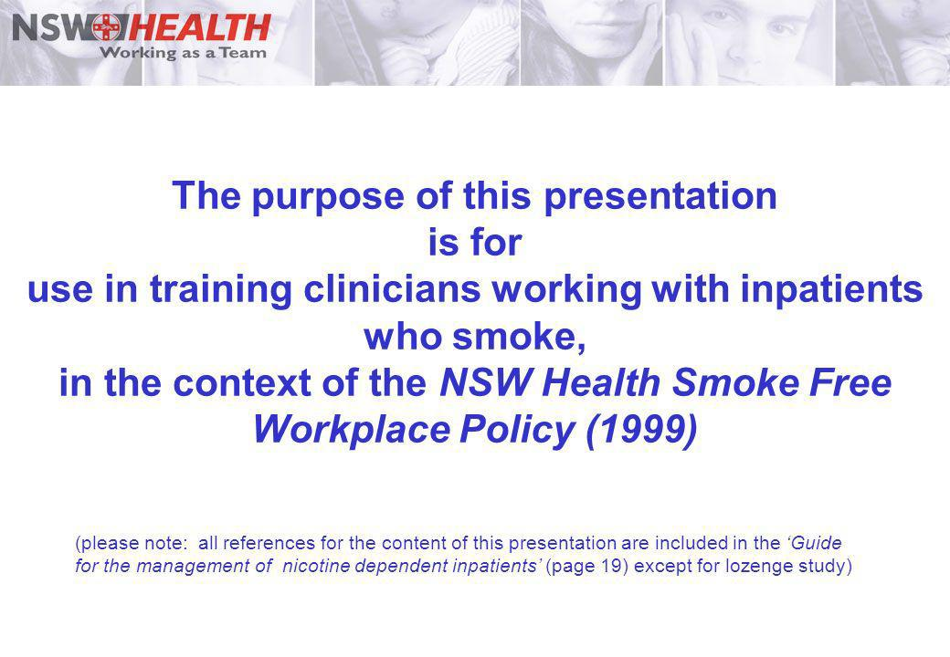 The purpose of this presentation is for use in training clinicians working with inpatients who smoke, in the context of the NSW Health Smoke Free Work