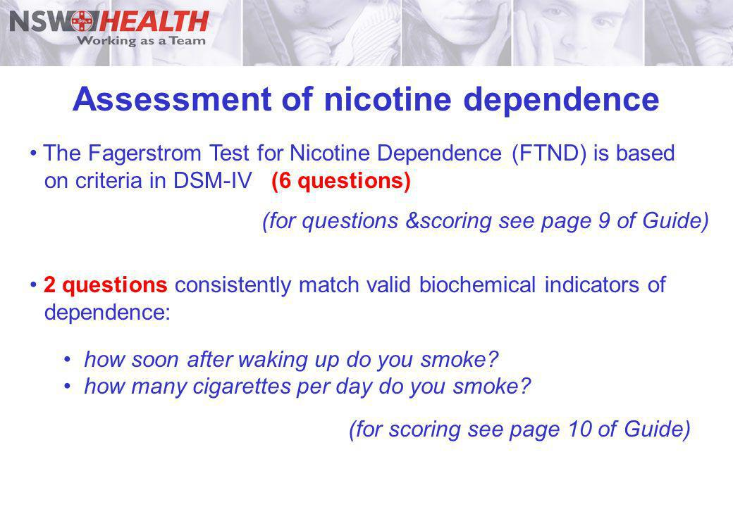 Assessment of nicotine dependence The Fagerstrom Test for Nicotine Dependence (FTND) is based on criteria in DSM-IV (6 questions) (for questions &scor