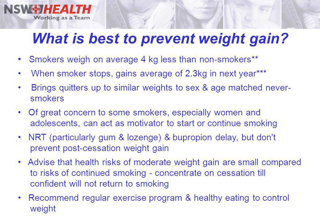 What is best to prevent weight gain? Smokers weigh on average 4 kg less than non-smokers** When smoker stops, gains average of 2.3kg in next year*** B
