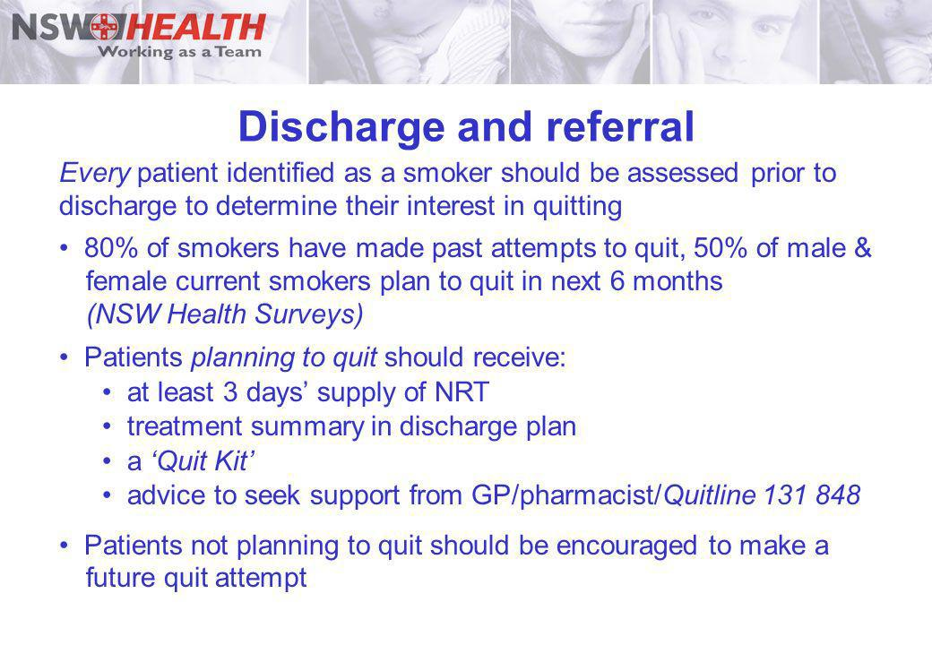 Discharge and referral Every patient identified as a smoker should be assessed prior to discharge to determine their interest in quitting 80% of smoke