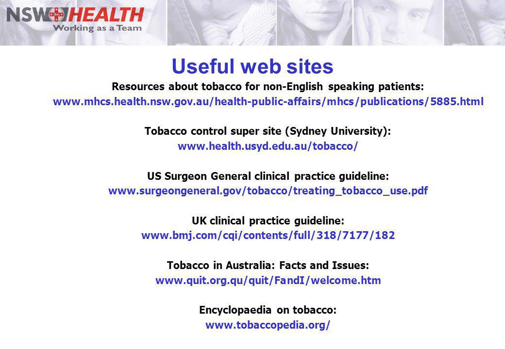 Useful web sites Resources about tobacco for non-English speaking patients: www.mhcs.health.nsw.gov.au/health-public-affairs/mhcs/publications/5885.ht
