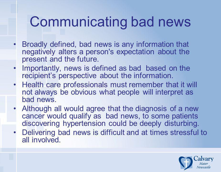 Communicating bad news Broadly defined, bad news is any information that negatively alters a person's expectation about the present and the future. Im