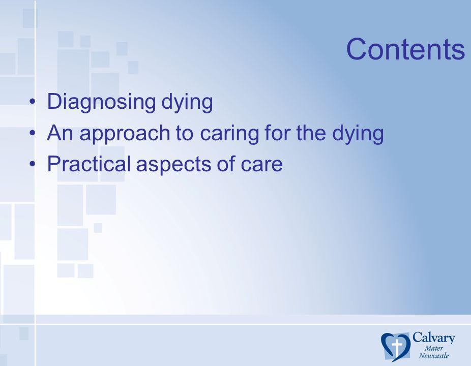 Contents Diagnosing dying An approach to caring for the dying Practical aspects of care