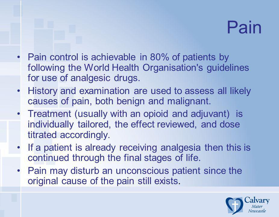 Pain Pain control is achievable in 80% of patients by following the World Health Organisation's guidelines for use of analgesic drugs. History and exa