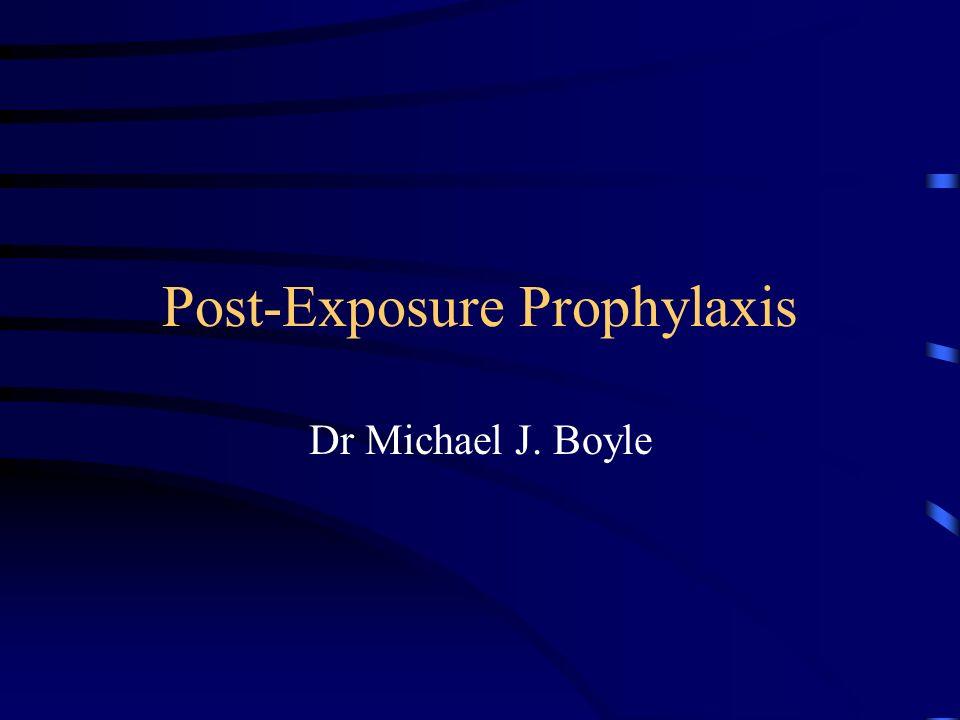 Post-Exposure Prophylaxis Dr Michael J. Boyle