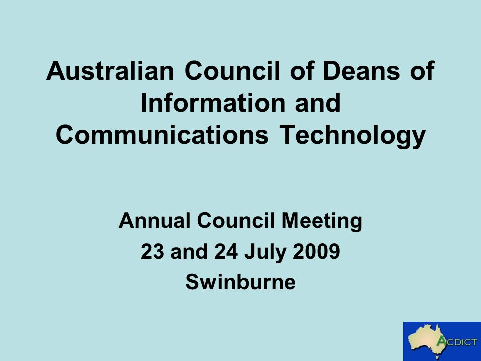 Australian Council of Deans of Information and Communications Technology Annual Council Meeting 23 and 24 July 2009 Swinburne