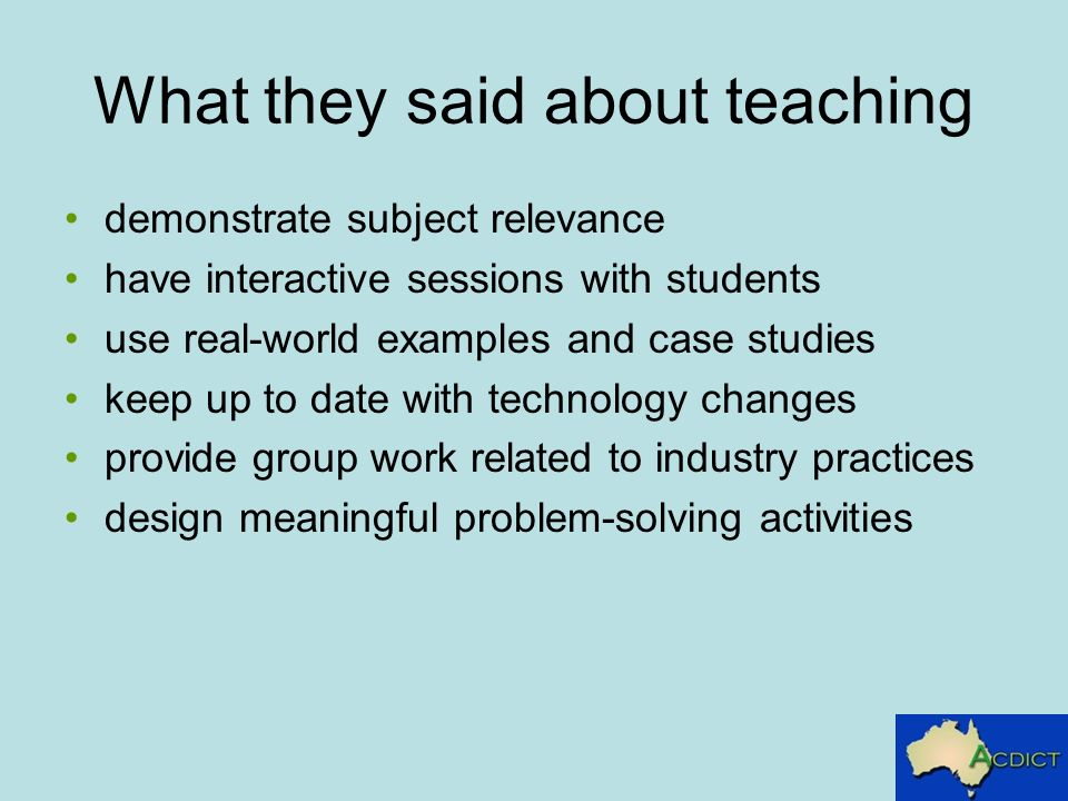 What they said about teaching demonstrate subject relevance have interactive sessions with students use real-world examples and case studies keep up t