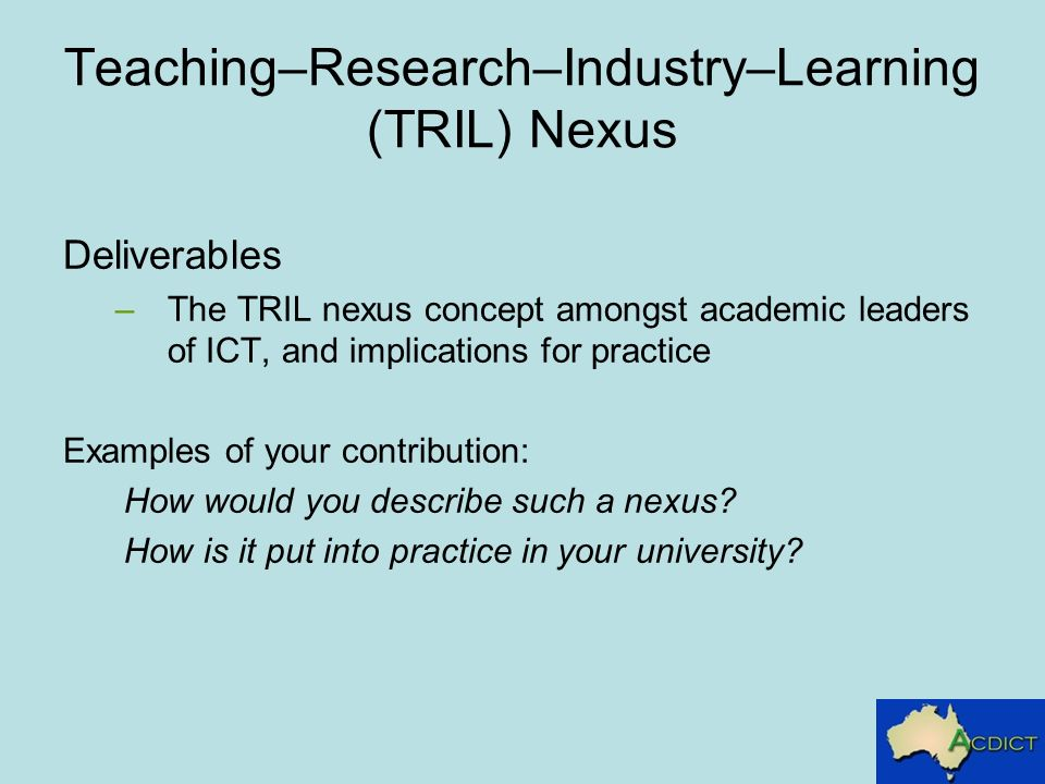 Teaching–Research–Industry–Learning (TRIL) Nexus Deliverables –The TRIL nexus concept amongst academic leaders of ICT, and implications for practice E