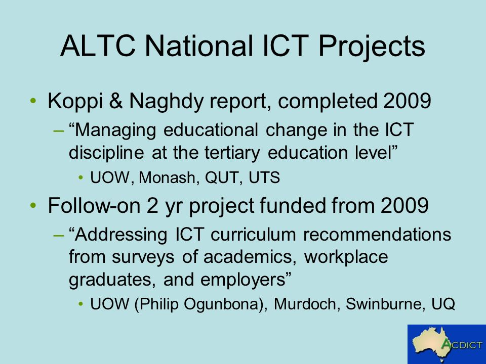 ALTC National ICT Projects Koppi & Naghdy report, completed 2009 –Managing educational change in the ICT discipline at the tertiary education level UO