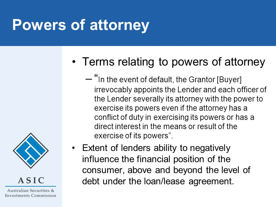 Powers of attorney Terms relating to powers of attorney – In the event of default, the Grantor [Buyer] irrevocably appoints the Lender and each office