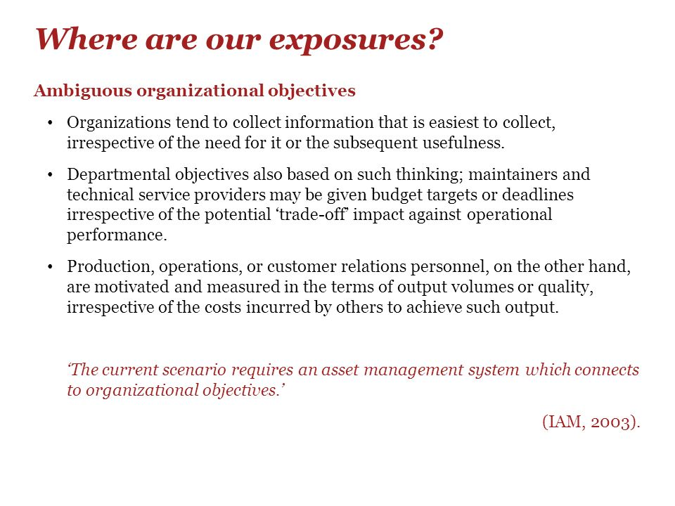 Where are our exposures? Ambiguous organizational objectives Organizations tend to collect information that is easiest to collect, irrespective of the
