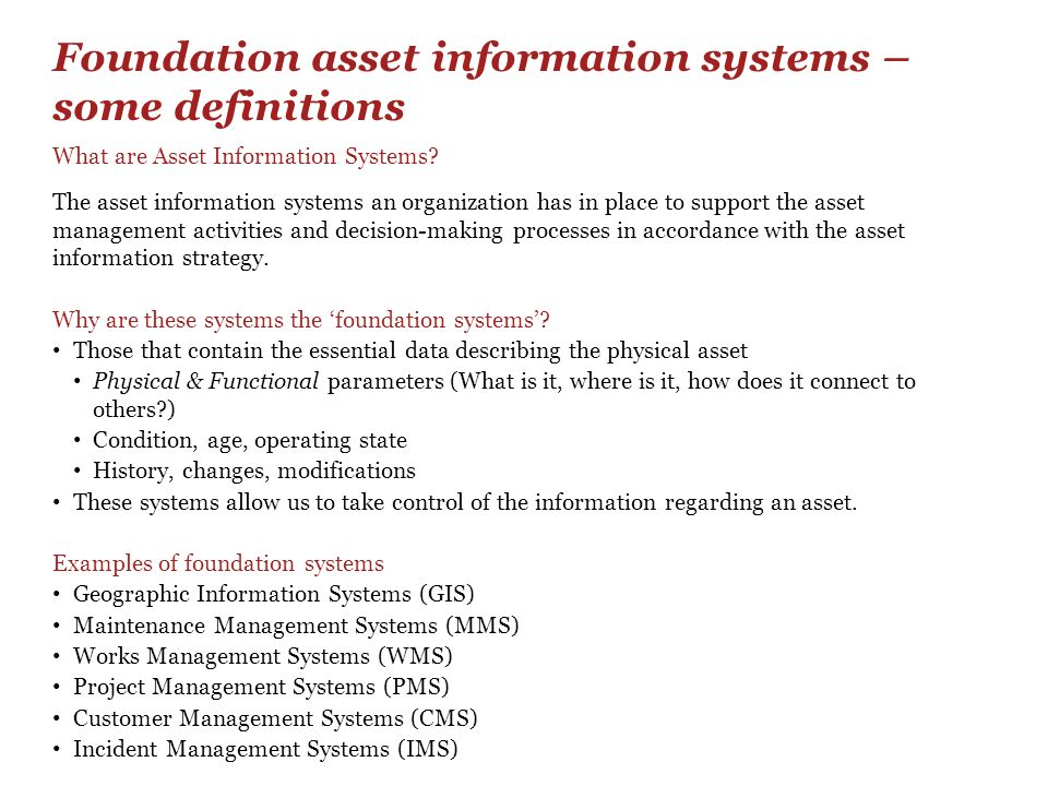 Foundation asset information systems – some definitions What are Asset Information Systems? The asset information systems an organization has in place