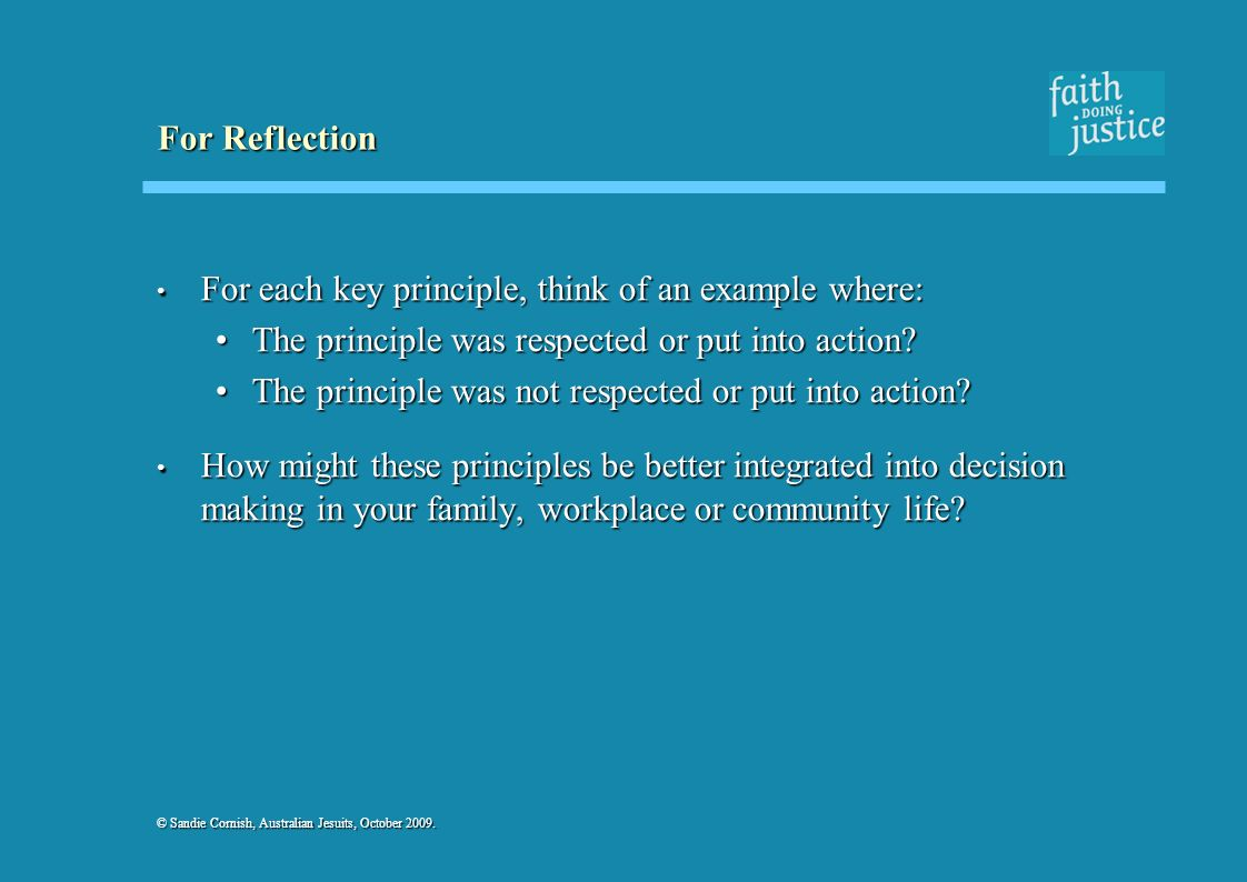 For Reflection For each key principle, think of an example where: For each key principle, think of an example where: The principle was respected or pu