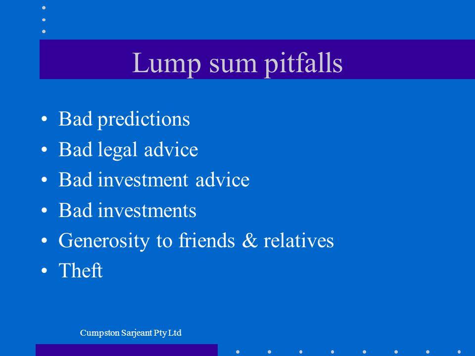 Cumpston Sarjeant Pty Ltd Lump sum pitfalls Bad predictions Bad legal advice Bad investment advice Bad investments Generosity to friends & relatives T