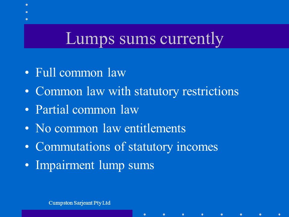 Cumpston Sarjeant Pty Ltd Lumps sums currently Full common law Common law with statutory restrictions Partial common law No common law entitlements Co