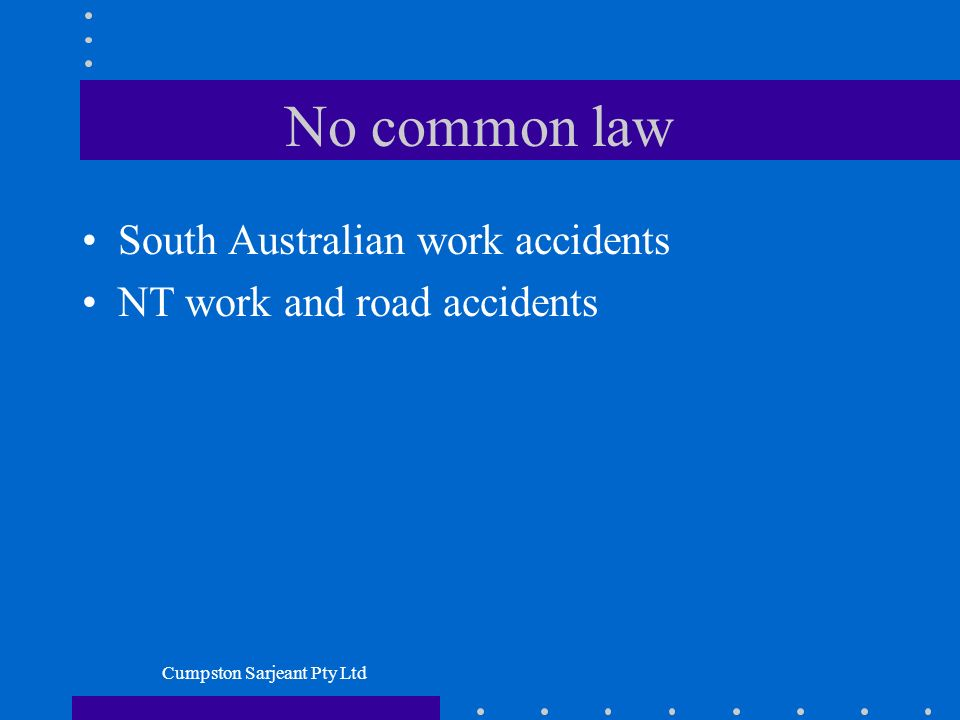 Cumpston Sarjeant Pty Ltd No common law South Australian work accidents NT work and road accidents