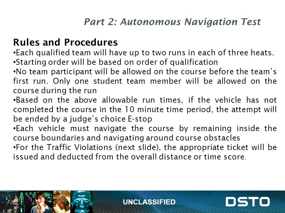 Part 2: Autonomous Navigation Test Rules and Procedures Each qualified team will have up to two runs in each of three heats. Starting order will be ba