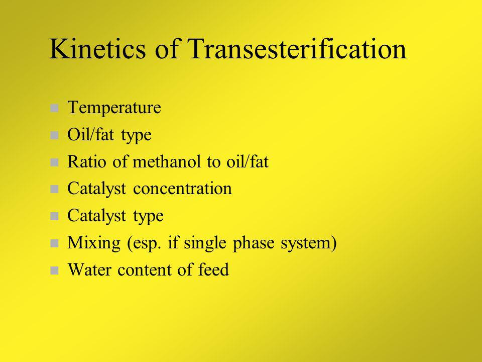 Kinetics of Transesterification n Class Exercise: n Consider vegetable oil and methanol n Write down the relevant parameters for designing a reactor!