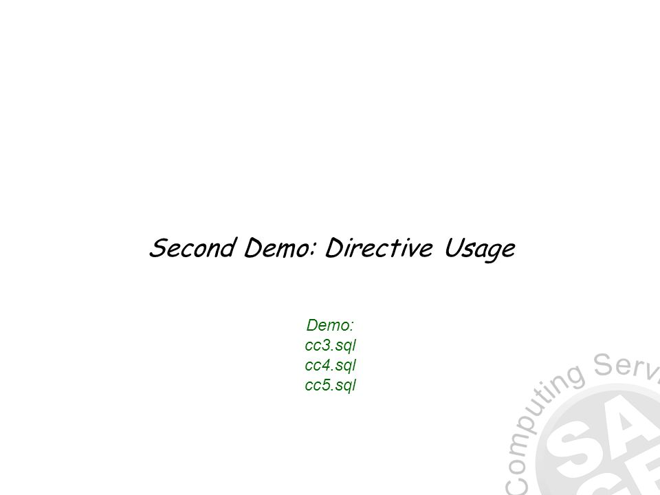 Second Demo: Directive Usage Demo: cc3.sql cc4.sql cc5.sql