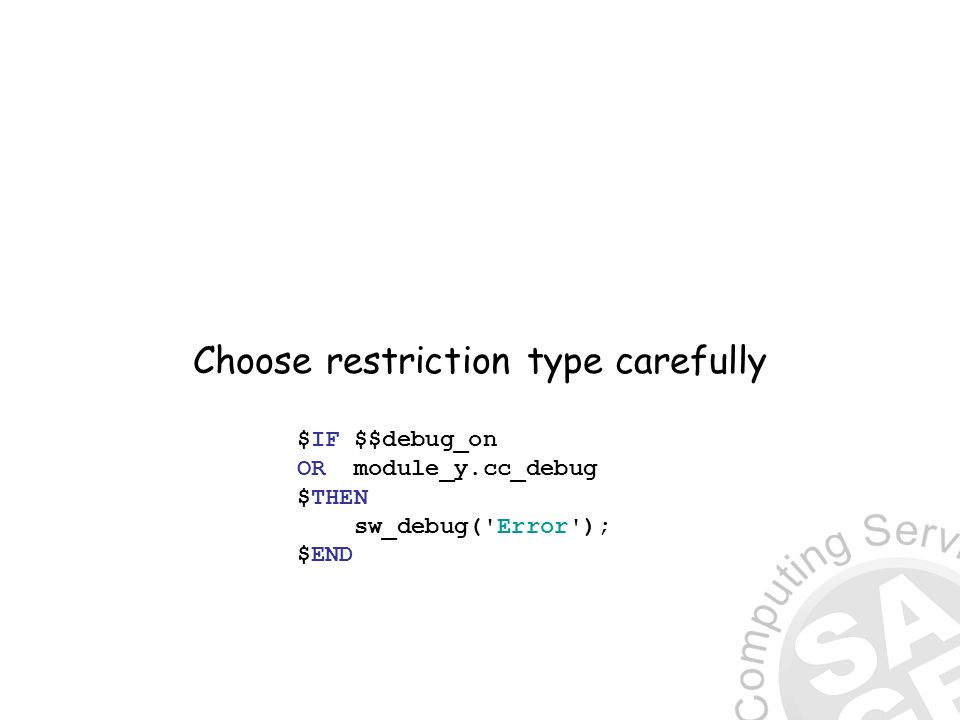 Choose restriction type carefully $IF $$debug_on OR module_y.cc_debug $THEN sw_debug( Error ); $END
