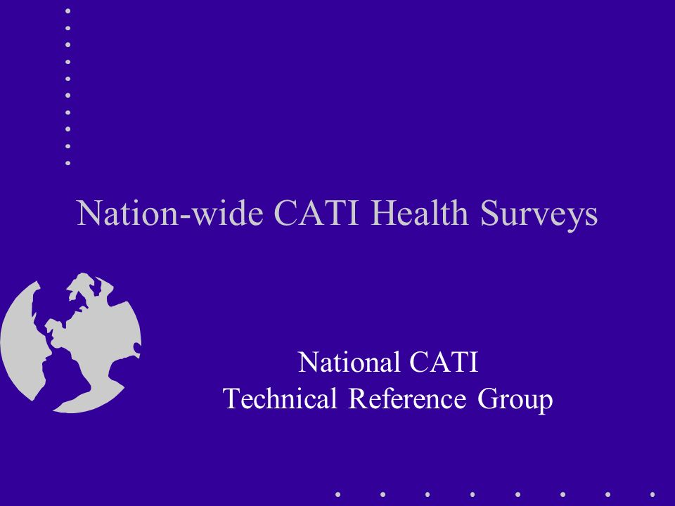 Nation-wide CATI Health Surveys National CATI Technical Reference Group