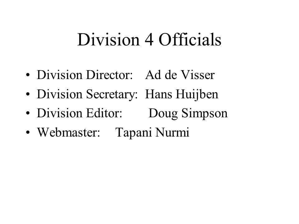 Division 4 Officials Division Director:Ad de Visser Division Secretary:Hans Huijben Division Editor: Doug Simpson Webmaster:Tapani Nurmi
