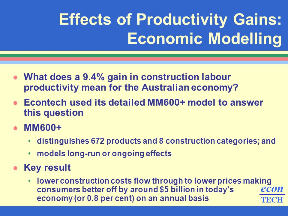 l What does a 9.4% gain in construction labour productivity mean for the Australian economy? l Econtech used its detailed MM600+ model to answer this