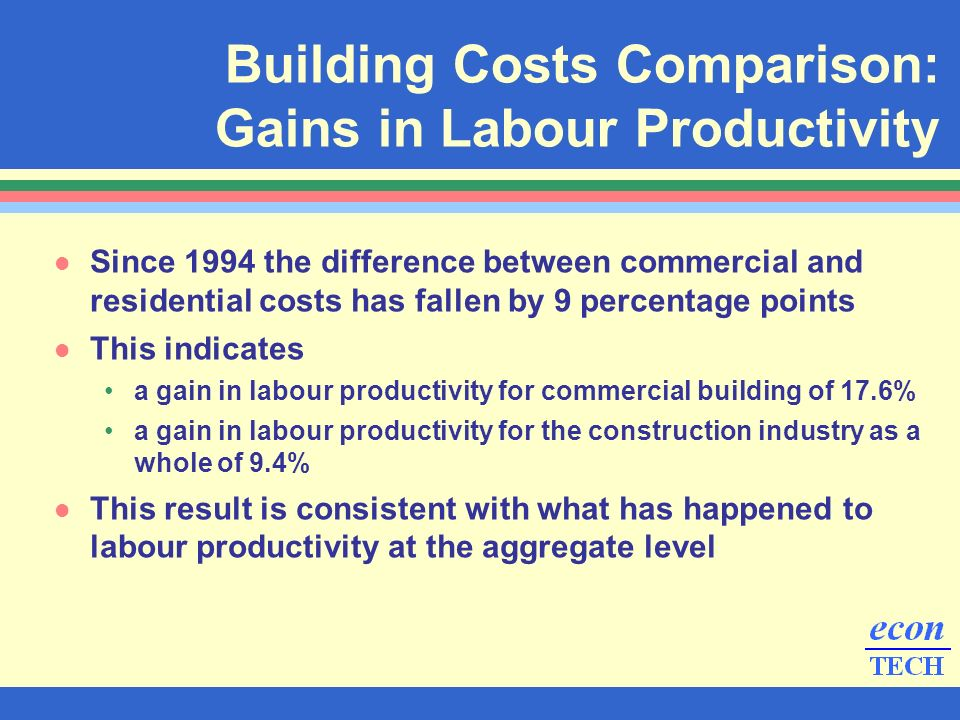 l Since 1994 the difference between commercial and residential costs has fallen by 9 percentage points l This indicates a gain in labour productivity
