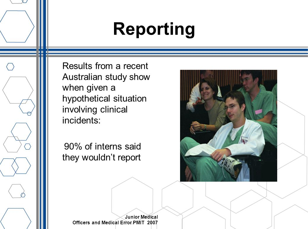 Reporting Results from a recent Australian study show when given a hypothetical situation involving clinical incidents: 90% of interns said they would