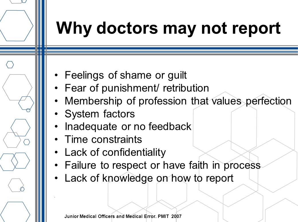 Why doctors may not report Feelings of shame or guilt Fear of punishment/ retribution Membership of profession that values perfection System factors I