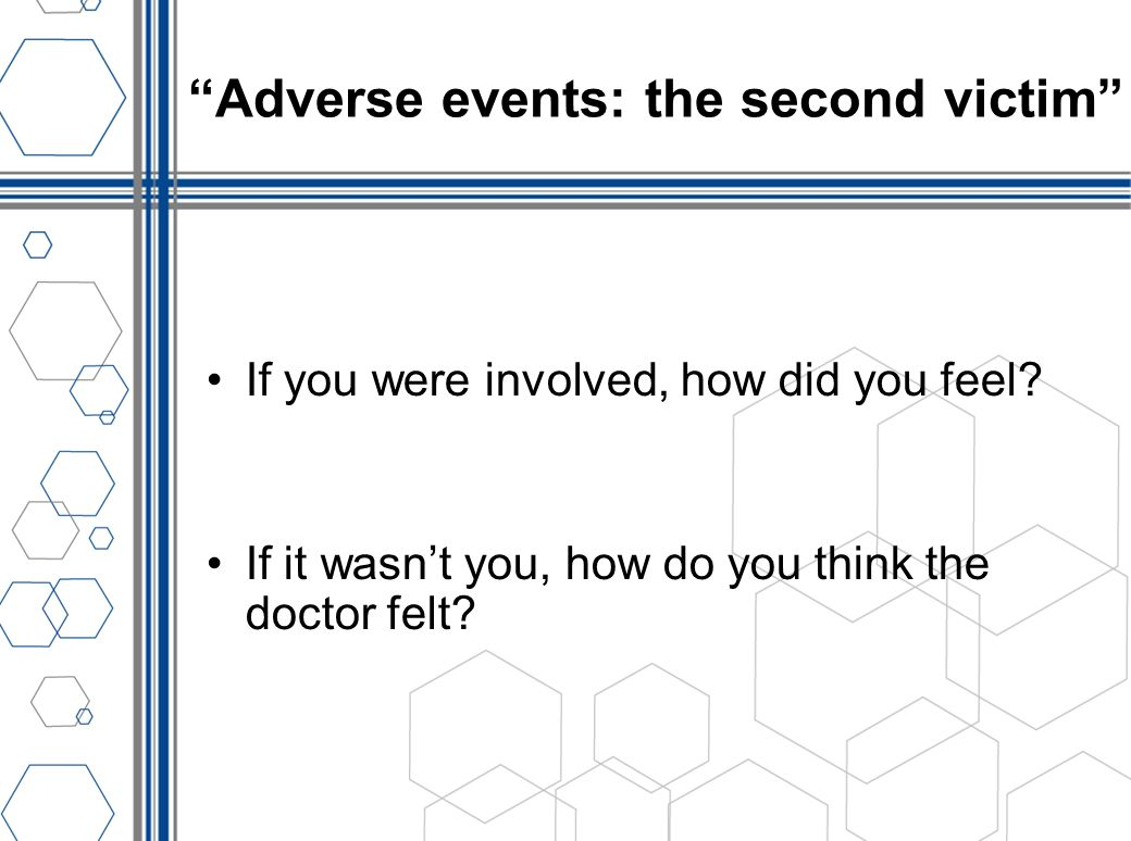 Adverse events: the second victim If you were involved, how did you feel? If it wasnt you, how do you think the doctor felt?