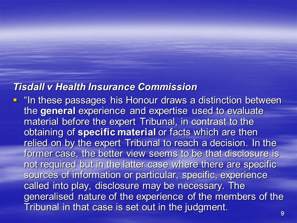 9 Tisdall v Health Insurance Commission In these passages his Honour draws a distinction between the general experience and expertise used to evaluate