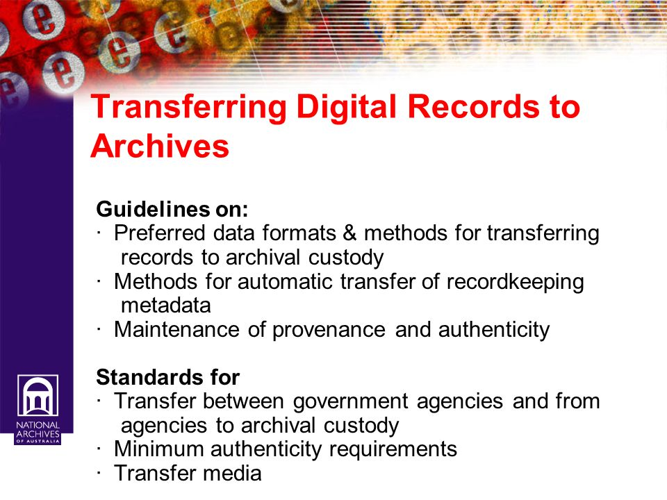 Transferring Digital Records to Archives Guidelines on: · Preferred data formats & methods for transferring records to archival custody · Methods for