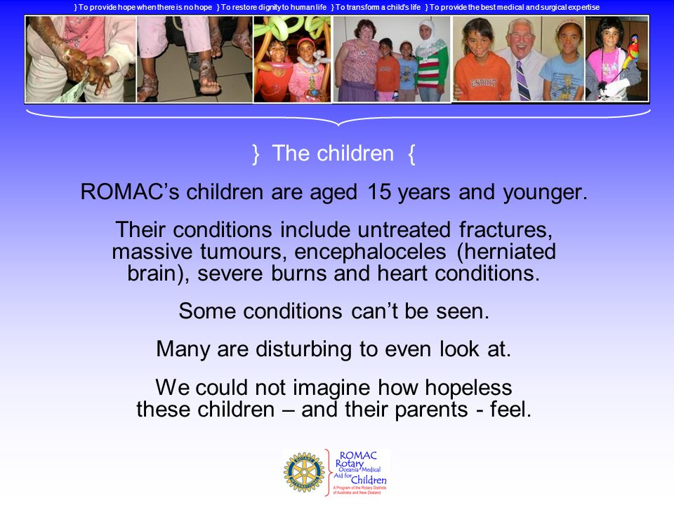 } The numbers { Since ROMAC began in 1988, we have treated over 300 deserving and underprivileged children.