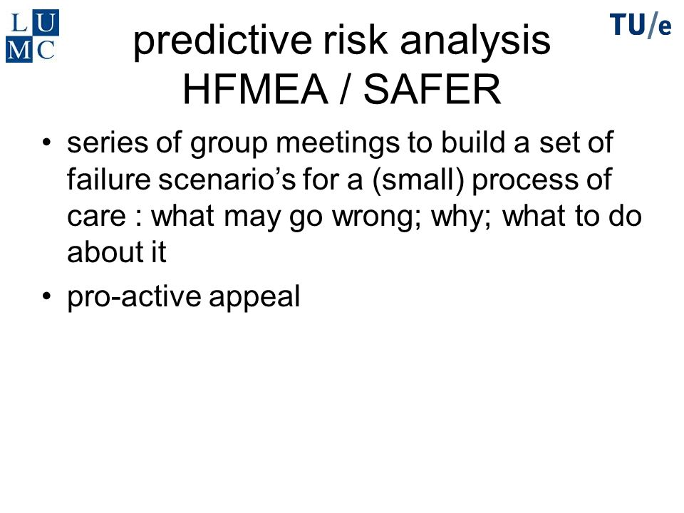 predictive risk analysis HFMEA / SAFER series of group meetings to build a set of failure scenarios for a (small) process of care : what may go wrong;