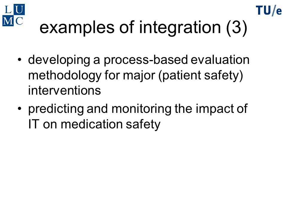 examples of integration (3) developing a process-based evaluation methodology for major (patient safety) interventions predicting and monitoring the i