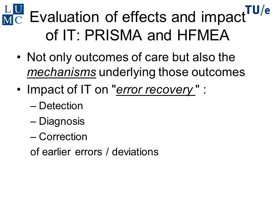 Evaluation of effects and impact of IT: PRISMA and HFMEA Not only outcomes of care but also the mechanisms underlying those outcomes Impact of IT on