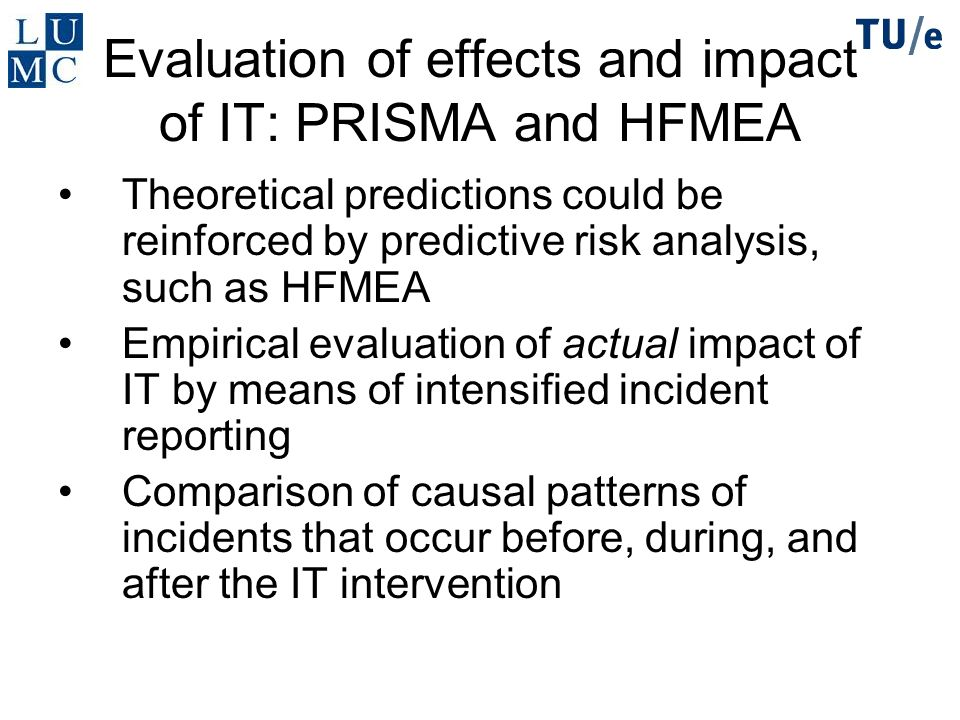 Evaluation of effects and impact of IT: PRISMA and HFMEA Theoretical predictions could be reinforced by predictive risk analysis, such as HFMEA Empiri