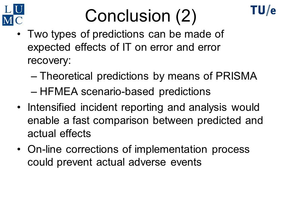 Conclusion (2) Two types of predictions can be made of expected effects of IT on error and error recovery: –Theoretical predictions by means of PRISMA