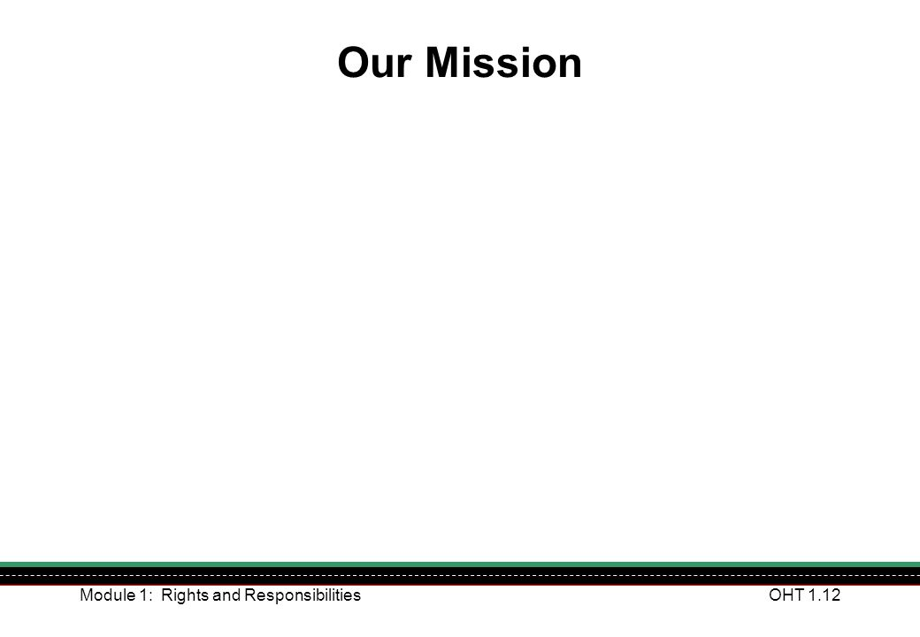 Module 1: Rights and ResponsibilitiesOHT 1.12 Our Mission