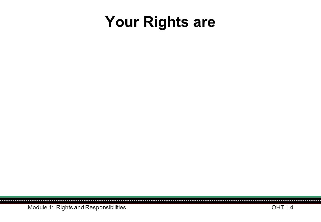 Module 1: Rights and ResponsibilitiesOHT 1.5 Your Responsibilities are