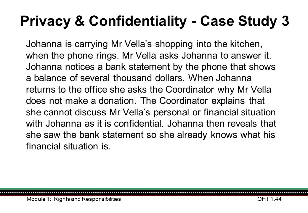 Module 1: Rights and ResponsibilitiesOHT 1.44 Johanna is carrying Mr Vellas shopping into the kitchen, when the phone rings. Mr Vella asks Johanna to
