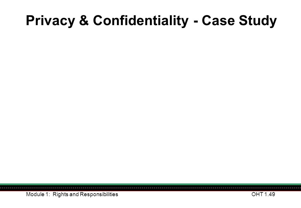 Module 1: Rights and ResponsibilitiesOHT 1.49 Privacy & Confidentiality - Case Study