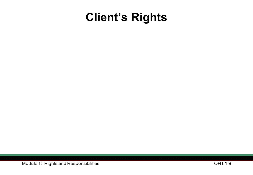 Module 1: Rights and ResponsibilitiesOHT 1.19 Every organisation, and every person working in an organisation, has a duty of care.